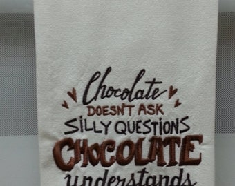 Chocolate/Chocolate understands/Embroidered quote on Chocolate/Chocolate Embroidered Kitchen/Tea Towel