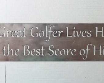 A Great Golfer Lives Here With the Best Score of His Life - Metal Sign  #A10