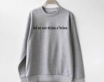 Lol ur not Dylan O'Brien Sweatshirt Sweater Unisex