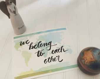 We Belong To Each Other World Map 8x10 Art Print
