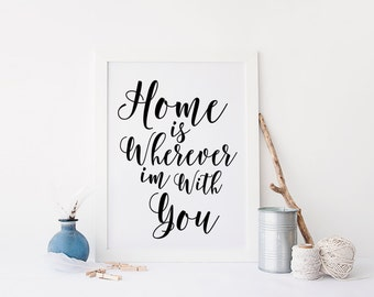 wall art quote typography wall art printable art Home is wherever im with you calligraphy print, printable quote, black and white print