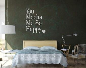 You Mocha Me So Happy- coffee lovers - wall decal