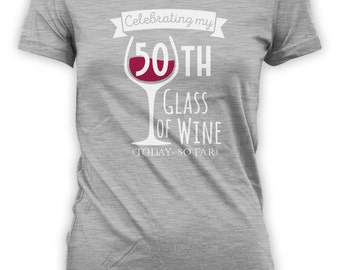 Celebrating 50th Glass of Wine Today So Far Birthday Shirt - Womens Personalized Shirt Female T-shirt Drink Wine Shirt CT-2030