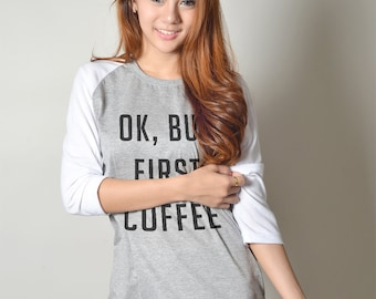 Ok but first coffee shirt lover gift Womens Baseball Tee Funny T-shirt Tumblr Shirt hipster Graphic tee Women T Shirt for Teen Clothing