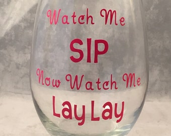 "Funny Wine Glass - ""Watch Me Sip, Now Watch Me Lay Lay"" Wine Glass. Stemmed or Stemless 20oz Glasses Wine Gifts - Funny Gift"