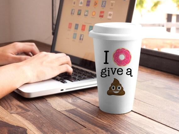 Travel Mug I Donut Give A Poop Emoji Coffee Cup Eco By Foxymug