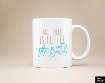All I need is coffee and the beach - Gift For Her Friend Family Birthday Gift, Unique Mug Funny Inspirational, Coffee Mug Tea Cup  - 0137