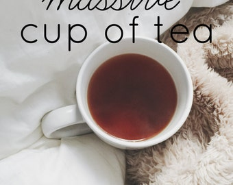 All I need is one MASSIVE cup of tea *print*
