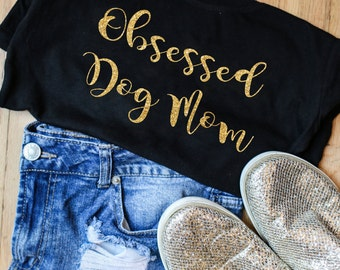 Obsessed Dog Mom Shirt - Dog Mama tees and tanks - Womens Tees and Tank tops