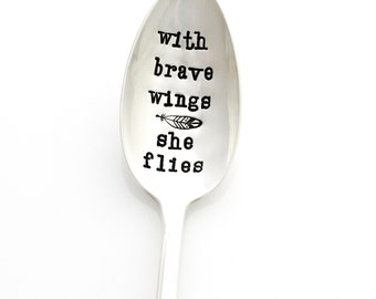 With Brave Wings She Flies. Hand stamped spoon. Inspirational Gift idea for her by Milk & Honey Luxuries.