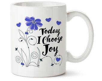 Today I Choose Joy, Happiness, Be Happy, Joyful, Inspirational Message, Motivational Quote, Coffee Mug, Coffee Cup