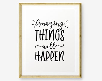 Amazing things will happen, Typography Poster, Inspirational Print, Motivational Wall Art, Scandinavian print