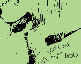 Love Me, Love My Dog // 11 x 17 Poster