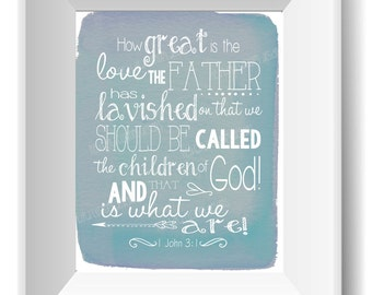 Scripture Printable - How Great is the Love the Father has lavished on... 1 John 3:1 - (Bible Verse, Instant Download)