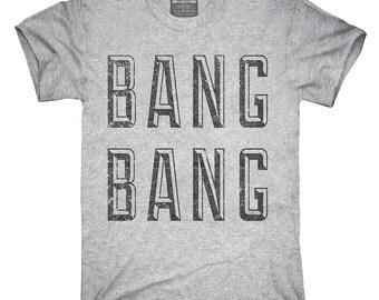 Bang Bang T-Shirt, Hoodie, Tank Top, Sleeveless