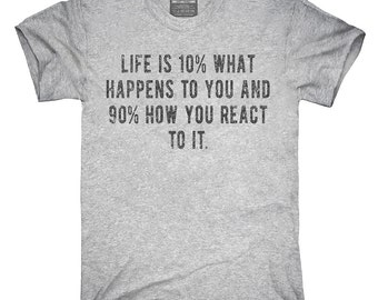 Life Is 10 Percent What Happens To You And 90 Percent How You React To It T-Shirt, Hoodie, Tank Top, Gifts