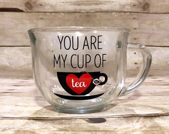 LAST ONE!! You Are My Cup Of Tea - Custom Tea Coffee Cup