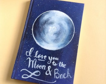I love you to the moon and back handpainted journal