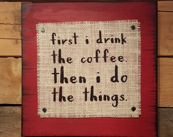 first i drink the coffee then i do the things burlap print wood sign coffee sign - Distressed Cafe Decor