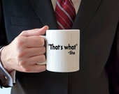 Funny coffee mug, quotes, thats what she said, famous quotes, novelty coffee mug, coffee, gifts under 20, gift for him, gift for her,
