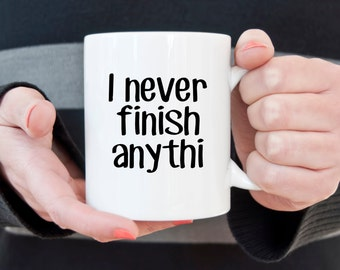 Funny coffee mug, never finish anything, procrastinator mug, novelty coffee mug, ADD mug, too many projects, ADHD jokes, slacker mug