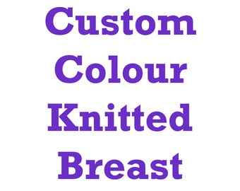 Custom Colour Knitted Breast