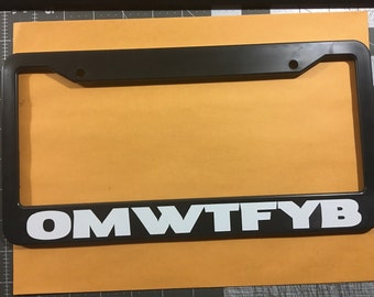 OMWTFYB license plate frame