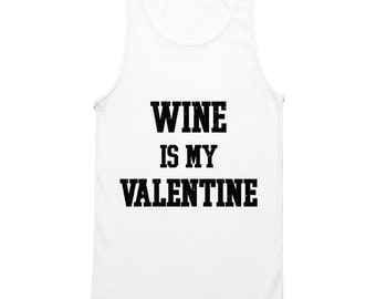 Wine Is My Valentine Tank Top - Anti Valentines Day Shirt - Funny Valentine's Day Tank Top - Singles Awareness Day - Wine Drinking Gag Gift