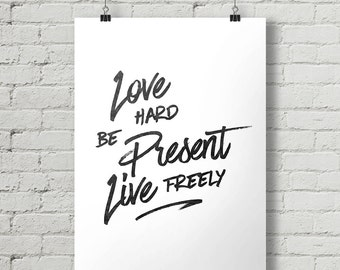 Love Hard Be Present Live Freely - Inspirational Quote Typography Poster Printable