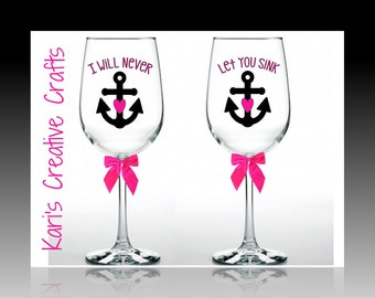 I will never let you sink wine glass set, Couples Wine Glass Set, Best friends Wine Glasses, Bff, Bestie, Marriage Wine glasses, Anchor