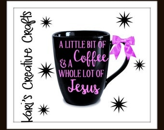 A Little bit of Coffee & a Whole Lot of Jesus Coffee Mug, Jesus Coffee Cup, Religious Coffee Mug, Birthday Gift, Jesus Coffee Mug, Funny Mug