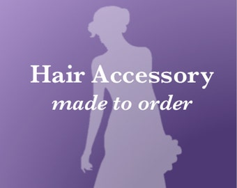 MADE-TO-ORDER Hair Accessory
