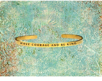 """Have Courage And Be Kind - Cuff Bracelet Jewelry Hand Stamped 1/4"""" Organic, Smooth Texture Copper Brass or Aluminum"""