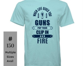When Life Gives You Guns T-shirt, Gun T-shirt, Gun Fan, Gun Carrier, Gun owner, Gun Fire, Gun shirt, Women's gun shirt, men's gun shirt
