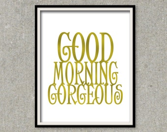 Good Morning Gorgeous Print Gold Foil Art Home Decor Wall Print