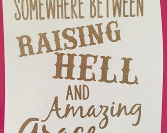 Somewhere between raising hell and amazing grace, yeti decal, tumbler decal, custom yeti,