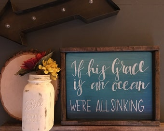 If His Grace is An Ocean, We're all Sinking - Hand Lettered - Hand Painted - Handmade - Wood Sign
