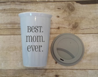 Best Mom Ever Mother's Day Gift, Ceramic Double Wall Coffee or Hot Beverage Cup, Silicone Lid, Mother's Day, Birthday, Great Gift