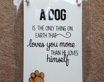 Dog Owner Lover Plaque Sign - A Dog Is The Only Thing On Earth ThatLoves you More Than He Loves Himself - wooden sign plaque Dog gift