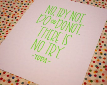 No try not. Do or do not.  There is no try. -- Yoda -- Star Wars