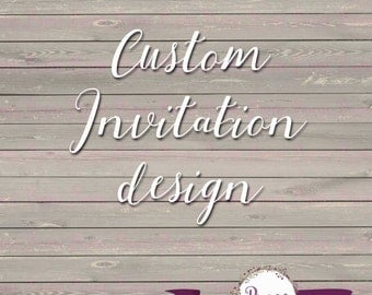 Custom Design Invitation · 4x6 · 5x7 · Printable ·  DIY · Birthday · Baby Shower · Bridal Shower · Any occasion