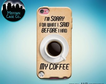 I'm Sorry for What I Said Before Coffee Funny Awesome Caffeine Cool Sassy Rubber Case for iPod Touch 6th Gen Generation iPod Touch 5th Gen