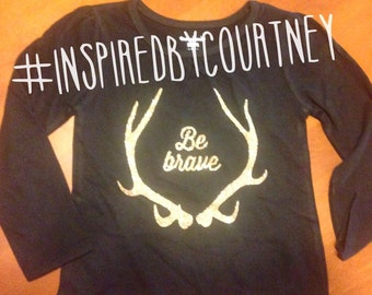 Be Brave Shirt or Onesie with Antlers