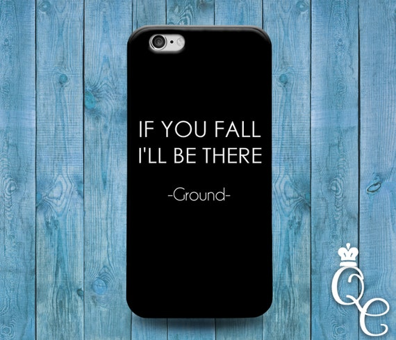 iPhone 4 4s 5 5s 5c SE 6 6s 7 plus iPod Touch 4th 5th 6th Generation Cool Black Phone Cover Cute Funny If You Fall Ground Custom Quote Case
