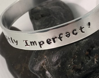 Hand Stamped cuff Bracelet, Perfectly Imperfect bracelet, Quote bracelet, Bangle bracelet, Aluminum Cuff Bracelet, Hand Stamped Jewelry