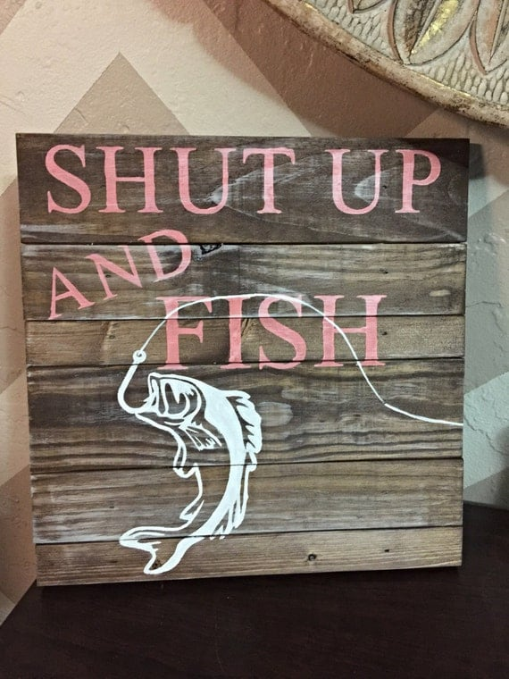 Wooden sign with quote shut up and fish for Shut up and fish