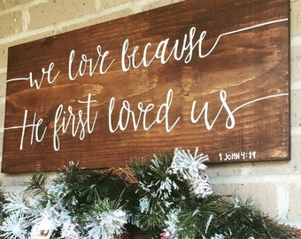 We Love Because He First Loved Us Wooden Sign | scripture | Bible Verse