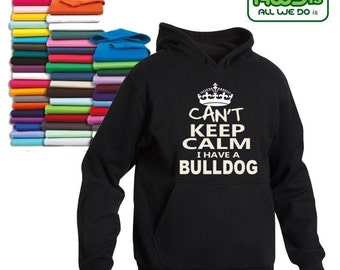Can't keep calm I have a Bulldog Hoodie, Various Colours and Sizes available