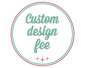 A Little Extra | Extra design fee when what we offer just needs a little extra.