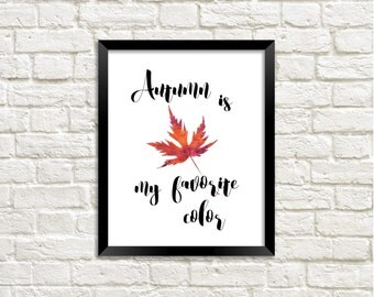 Autumn is My Favorite Color Quote Printable Art Print, Watercolor Fall Leaf, Autumn Leaf Print, Fall Printable, Home Decor, Download